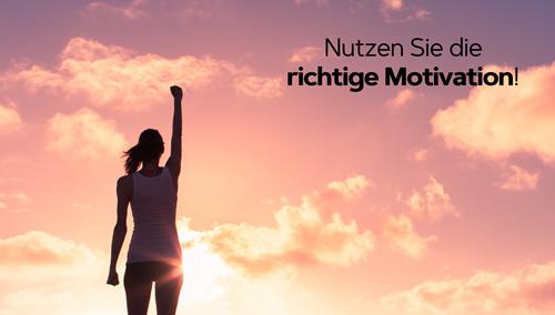 Nutzen Sie die richtige Motivation